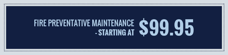 Fire Preventative Maintenance - starting at $99.95