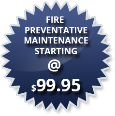 Fire Preventative Maintenance starting @ $99.95